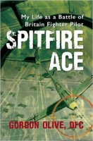 SPITFIRE ACE- My Life as Battle of Britain pilot- Special Ed