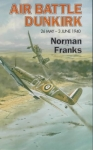 AIR BATTLE DUNKIRK - 26 MAY TO 3 JUNE 1940. - Special Edition
